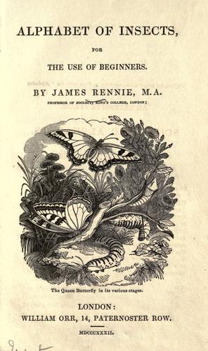 Alphabet of insects, for the use of beginners by James Rennie