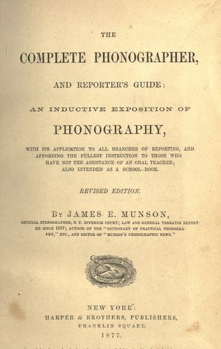 The complete phonographer, and reporter's guide by James Eugene Munson