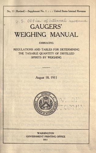 Gaugers' weighing manual, embracing regulations and tables for determining the taxable quantity of distilled spirits by weighing by United States. Internal Revenue Service.