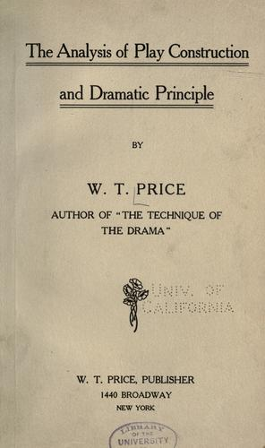 The analysis of play construction and dramatic principle by W. T. Price