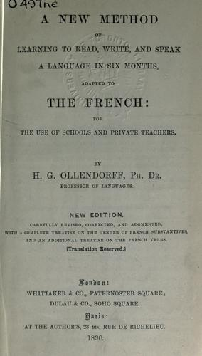 A new method of learning to read, write, and speak a language in six months, adapted to the French, with a complete treatise on the gender of French substantives by Ollendorff, Heinrich Gottfried