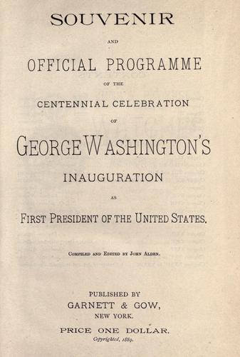 Souvenir and official programme of the centennial celebrations of George Washington's inauguration as first president of the United States by John Alden