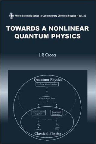 Towards a Nonlinear Quantum Physics by J. R. Croca