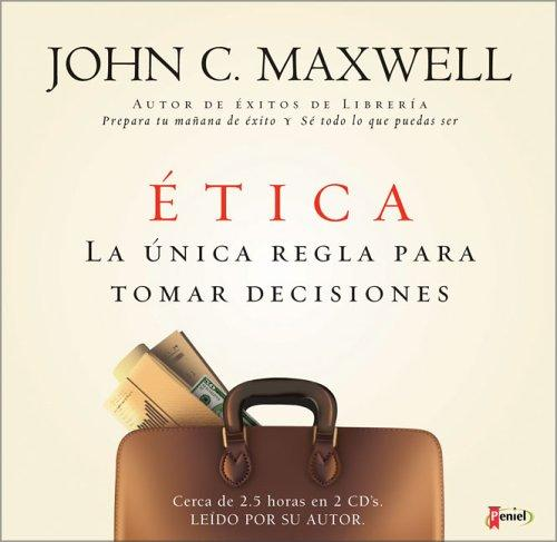 "There's No Such Thing as ""Business Ethics"" (Etica La Unica Regla Para Tomar Decisiones) by John C. Maxwell"