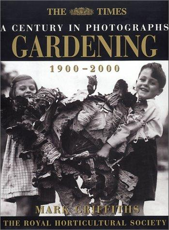 Gardening: A Century in Photographs by Mark Griffiths