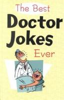 The Best Doctor Jokes Ever by Beth Tripmacher